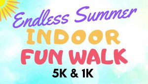 Endless Summer Indoor Fun Walk 5K & 1K